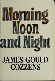 Cover of: Morning, noon, and night. | James Gould Cozzens