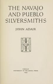 The Navajo and Pueblo silversmiths by Adair, John