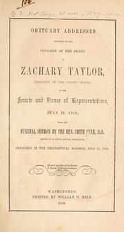 Cover of: Obituary addresses delivered on the occasion of the death of Zachary Taylor, president of the United States, in the Senate and House of representatives, July 10, 1850 by United States. 31st Congress, 1st session