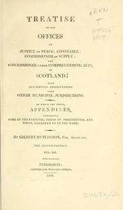 Cover of: Treatise on the offices of justice of peace; constable; commissioner of supply; and commissioner under Comprehending Acts, in Scotland | Gilbert Hutcheson