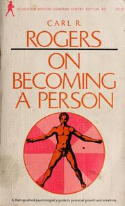 on becoming a person by carl rogers With such culture-making best sellers as client-centered therapy, on becoming a person, freedom to learn, carl rogers on encounter groups, becoming partners, on personal power, a way of being, carl rogers' ideas are now known across the world translated into over 20 languages.