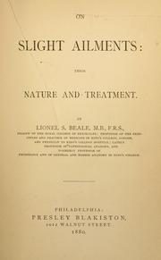 Cover of: On slight ailments: their nature and treatment | Lionel S. Beale