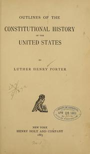 Cover of: Outlines of the constitutional history of the United States | Luther Henry Porter