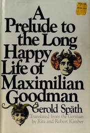 Cover of: A prelude to the long happy life of Maximilian Goodman | Gerold Späth