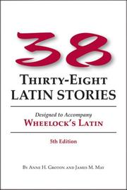 Cover of: 38 Latin Stories Designed to Accompany Frederic M. Wheelock's Latin | Anne H. Groton, James M. May