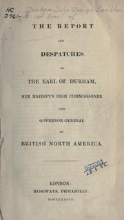 Cover of: The report and despatches of the Earl of Durham, Her Majesty