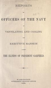 Cover of: Reports of officers of the navy on ventilating and cooling the executive mansion during the illness of President Garfield |