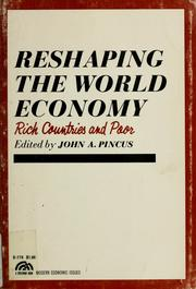 Cover of: Reshaping the world economy | John A. Pincus