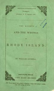 Cover of: The rights and the wrongs of Rhode Island: comprising views of liberty and law, of religion and rights, as exhibited in the recent and existing difficulties in that state | Goodell, William