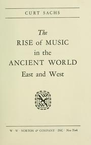 The rise of music in the ancient world, East and West by Curt Sachs