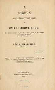 Cover of: A sermon occasioned by the death of ex-President Polk | E Ballantine