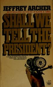 Cover of: Shall we tell the President? | Jeffrey Archer