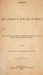 Cover of: Speech of Hon. Volney E. Howard, of Texas, on the Mexican boundary question--the Pacific railroad--the Collins steamers | Howard, Volney Erskine