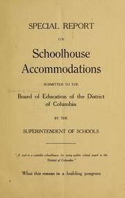Cover of: Special report on schoolhouse accommodations submitted to the Board of education of the District of Columbia by the superintendent of schools ... | District of Columbia. Board of education