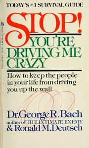 Cover of: Stop! You're driving me crazy | George R. Bach