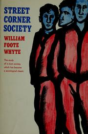 street corner society william foote whyte Jones, gareth a and rodgers, dennis (2016) standing on the shoulders of  giants  william foote whyte, street corner society and social organization.