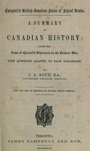 A summary of Canadian history : from the time of Cartiers discovery to the present day. with questions adapted to each paragraph / by J.A. Boyd ; for the use of schools in British North America