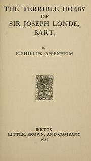 The terrible hobby of Sir Joseph Londe, bart by E. Phillips Oppenheim