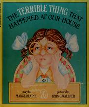 Cover of: The terrible thing that happened at our house | story by Marge Blaine ; pictures by John C. Wallner.