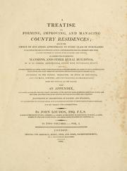 Cover of: A treatise on forming, improving, and managing country residences by John Claudius Loudon