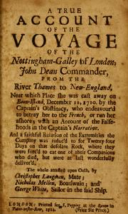 Cover of: A true account of the voyage of the Nottingham-galley of London, John Dean commander, from the river Thames to New-England, near which Place she was cast away on Boon-island, December 11, 1710. by the Captain