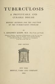 Cover of: Tuberculosis a preventable and curable disease | S. Adolphus Knopf