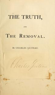 Cover of: The truth, and the removal. | Guiteau, Charles Julius