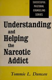 Understanding and helping the narcotic addict by Tommie L. Duncan