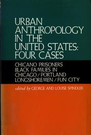 Cover of: Urban anthropology in the United States: four cases : Chicano prisoners, Black families in Chicago, Portland longshoremen, Fun City