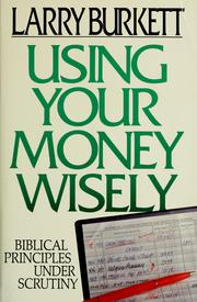 Cover of: Using your money wisely | Larry Burkett