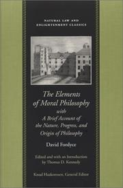Cover of: The Elements of Moral Philosophy in Three Books With a Brief Account of the Nature, Progress, and Origin of Philosophy (Natural Law and Enlightenment Classics) | David Fordyce