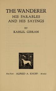 Cover of: The wanderer, his parables and his sayings | Kahlil Gibran