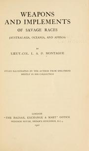 Cover of: Weapons and implements of savage races (Australasia, Oceania, and Africa) | Leopold A. D. Montague