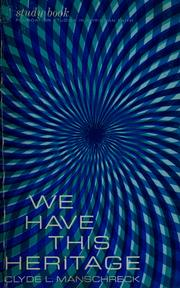 Cover of: We have this heritage | Clyde Leonard Manschreck