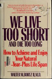 Cover of: We live too short and die too long | Walter M. Bortz