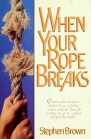 Cover of: When your rope breaks | Stephen W. Brown