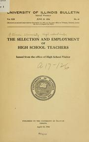 Cover of: The selection and employment of high school teachers | Illinois. University. High school visitor
