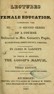 Lectures on female education, comprising the first and second series of a course delivered to Mrs. Garnetts pupils, at Elm-wood, Essex County, Virginia