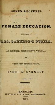 Cover of: Seven lectures on female education | James M. Garnett