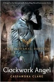Clockwork Angel (Infernal Devices #1) by Cassandra Clare