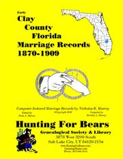 Early Clay County Florida Marriage Records 1870-1909 by Nicholas Russell Murray