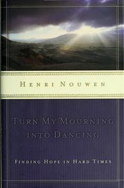 Cover of: Turn my mourning into dancing | Henri J. M. Nouwen