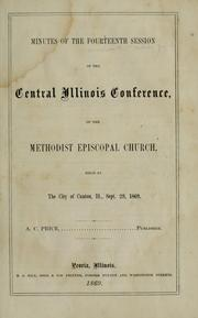 Cover of: Minutes of the ... annual session of the Central Illinois Conference of the Methodist Episcopal Church | Methodist Episcopal Church. Central Illinois Conference