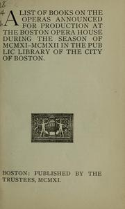 Cover of: A list of books on the operas announced for production at the Boston opera house during the season of MCMXI-MCMXII in the Public library of the city of Boston by Boston Public Library