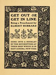 Get out or get in line by Elbert Hubbard