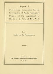 Cover of: Report of the Medical Commission for the Investigation of Acute Respiratory Diseases of the Department of Health of the city of New York | Medical Commission for the Investigation of Acute Respiratory Diseases