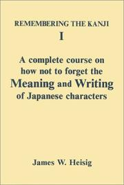 Cover of: complete course on how not to forget the meaning and writing of Japanese characters | James W. Heisig