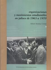 Cover of: Organizaciones y Movimientos Estudiantiles en Jalisco de 1963 - 1970