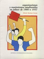 Cover of: Organizaciones y movimientos estudiantiles en Jalisco de 1900 a 1937