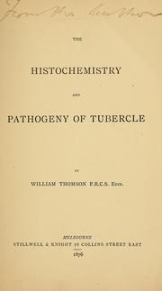 Cover of: The histochemistry and pathogeny of tubercle | Thomson, William